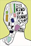 It's Kind of a Funny Story: A Novel (0786851961) by Ned Vizzini