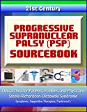 img - for 21st Century Progressive Supranuclear Palsy (PSP) Sourcebook: Clinical Data for Patients, Families, and Physicians - Steele-Richardson-Olszewski Syndrome, Symptoms, Supportive Therapies, Parkinson's book / textbook / text book
