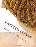 Knitted Leaves: Mini Collection of Leaf Scarves to Knit