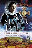 Brian Best Sister Janet: Nurse and Heroine of the Anglo-Zulu War 1879