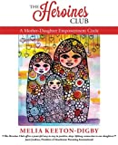 img - for The Heroines Club: A Mother-Daughter Empowerment Circle book / textbook / text book