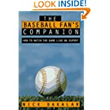 The Baseball Fan's Companion: How to Master the Subtleties of the World's Most Complex Team Sport and Learn to... by Nick Bakalar