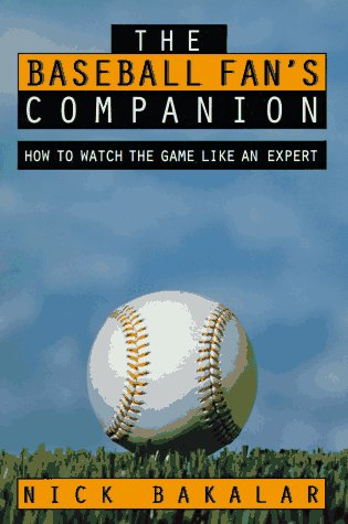 The Baseball Fan's Companion: How to Master the Subtleties of the World's Most Complex Team Sport and Learn to Watch the