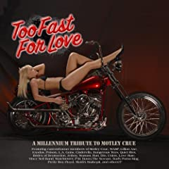 Too Fast For Love: A Millennium Tribute to M�tley Cr�e