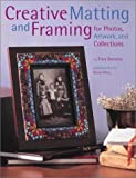 Creative Matting and Framing: For Photos, Artwork, and Collections (Crafts Highlights)