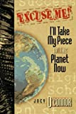 img - for Excuse Me, I'll Take My Piece of the Planet Now: I'll Take My Piece of the Planet Now! : 25 Steps to Success After High School book / textbook / text book