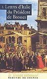 Lettres d'Italie du Pr�sident De Brosses : Tome 1 par Brosses
