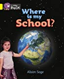 Where is My School?: Band 03/Yellow (Collins Big Cat) (0007185693) by Sage, Alison