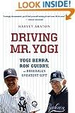 Driving Mr. Yogi: Yogi Berra, Ron Guidry, and Baseball's Greatest Gift