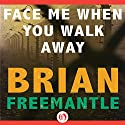 Face Me When You Walk Away Audiobook by Brian Freemantle Narrated by Keith Szarabajka