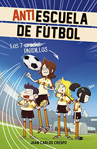 Los 7 Craks. Antiescuela De Fútbol 1 (MIDDLE GRADE)