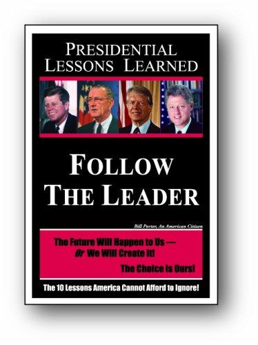 Presidential Lessons Learned - Follow The Leader, Bill Porter