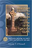 Timothy T. O'Donnell Swords Around the Cross: The Nine Years War : Ireland's Defense of Faith and Fatherland, 1594-1603