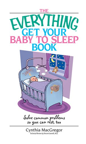 Everything Get Your Baby To Sleep Book: Solve Common Problems So You Can Rest, Too (Everything: Parenting and Family)