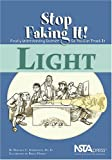 Light (Stop Faking It! Finally Understanding Science So You Can Teach It series)
