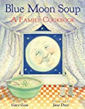 img - for Blue Moon Soup: A Family Cookbook book / textbook / text book