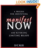 Manifest NOW: A Process for Identifying and Reversing Limiting Beliefs