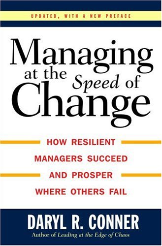 Managing at the Speed of Change : How Resilient Managers Succeed and Prosper Where Others Fail, DARYL R. CONNER