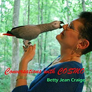 Conversations with Cosmo: At Home with an African Grey Parrot | [Betty Jean Craige]