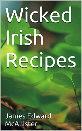Wicked Irish Recipes by James Edward McAllister