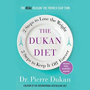 The Dukan Diet: 2 Steps to Lose the Weight, 2 Steps to Keep It Off Forever | [Pierre Dukan]