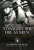 img - for Tonight We Die As Men: The Untold Story of Third Batallion 506 Infantry Regiment from Toccoa to D-Day (General Military) book / textbook / text book