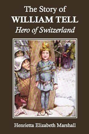 The Story of William Tell: Hero of Switzerland (English