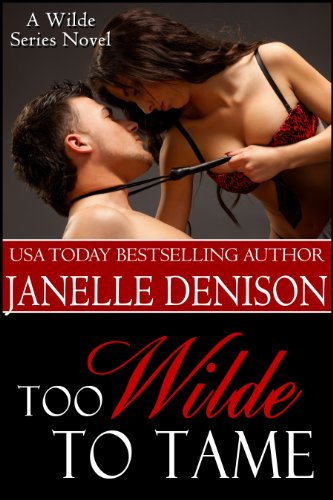 Too Wilde To Tame (Wilde Series - FULL LENGTH NOVEL) by Janelle Denison