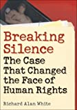 Breaking Silence: The Case That Changed the Face of Human Rights (Advancing Human Rights)