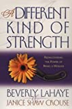 A Different Kind of Strength: Rediscovering the Power of Being a Woman (0736906517) by LaHaye, Beverly