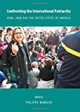 Confronting the International Patriarchy: Iran, Iraq and the United States of America (English, Spanish, French, Italian, German, Japanese, Chinese, Hindi and Korean Edition)