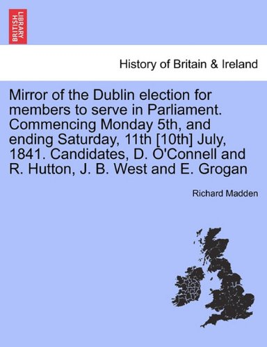 Mirror of the Dublin election for members to serve in Parliament. Commencing Monday 5th, and ending Saturday, 11th [10th