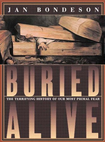 Buried Alive : The Terrifying History of Our Most Primal Fear, JAN BONDESON