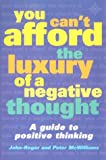 You Can't Afford the Luxury of a Negative Thought: A Guide to Positive Thinking (0007107560) by McWilliams, John-Roger