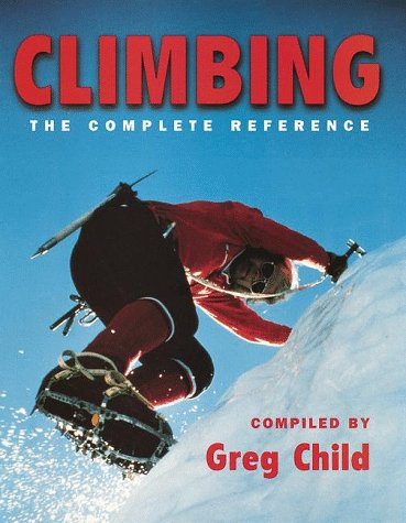 Climbing: The Complete Reference to Rock, Ice and Indoor Climbing