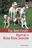 The Best Finish: Adopting a Retired Racing Greyhound
