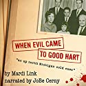 When Evil Came to Good Hart Audiobook by Mardi Link Narrated by JoBe Cerny