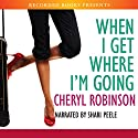 When I Get Where I'm Going Audiobook by Cheryl Robinson Narrated by Shari Peele