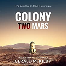 Colony Two Mars: Colony Mars, Book 2 Audiobook by Gerald M. Kilby Narrated by Nicol Zanzarella