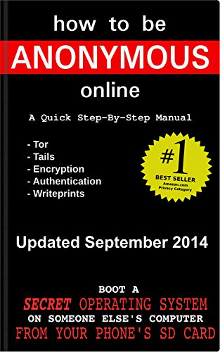 How to be Anonymous Online - A Quick Step-By-Step Manual