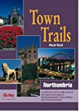 Town Trails: Northumbria - A Selection of Twenty-One Walks Through the Towns and Cities of Northumberland, Tyne and Wear and County Durham