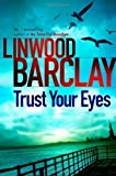 Linwood Barclay Trust Your Eyes by Barclay, Linwood (2012)