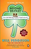 Beyond Belfast - a 560 Mile Walk Across Northern Ireland on Sore Feet (0143170627) by Will Ferguson