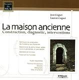 echange, troc Jean Coignet, Laurent Coignet - La maison ancienne : Construction, diagnostic, interventions