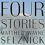 Four Stories | Matthew Wayne Selznick