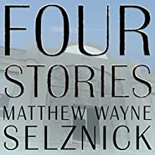 Four Stories (       UNABRIDGED) by Matthew Wayne Selznick Narrated by Matthew Wayne Selznick