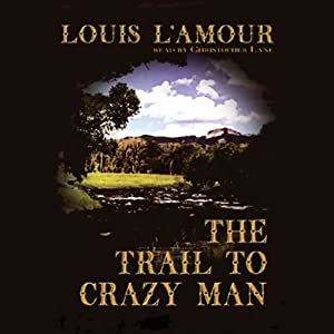 The Trail to Crazy Man | [Louis L'Amour]