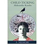 img - for [ Child Ticking: A Memoir By Kasuba, Aleksandra ( Author ) Paperback 2001 ] book / textbook / text book