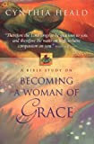 Becoming A Woman Of Grace A Bible Study (0785272402) by Heald, Cynthia