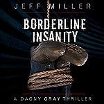 Borderline Insanity: Dagny Gray, Book 2 | Jeff Miller